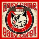 Easy come,easy core!!