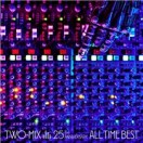 TWO-MIX 25th Anniversary ALL TIME BEST【FILES】